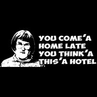 You come'a home late you think'a  this'a hotel Thumbnail