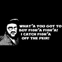 What'a you got to buy fish'a fish'a I catch fish'a off the peir! Thumbnail
